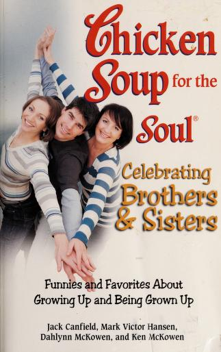 Cover of: Chicken soup for the soul celebrating brothers & sisters   [compiled by] Jack Canfield ... [et al.].
