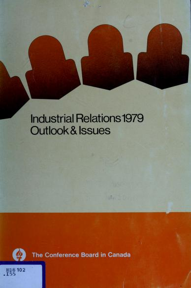Industrial relations 1979, outlook & issues by from the Compensation Research Centre of the Conference Board in Canada ; edited by James G. Frank.
