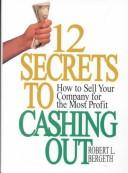 12 secrets to cashing out by Robert L. Bergeth